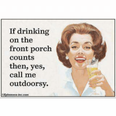 if-drinking-on-the-front-porch-counts-then-yes-call-45700516